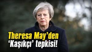 Theresa May'den 'Kaşıkçı' tepkisi!