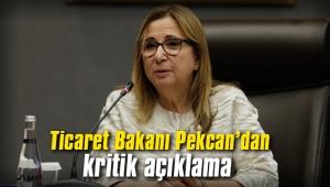 Ticaret Bakanı Pekcan'dan kritik açıklama