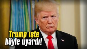 Trump işte böyle uyardı!