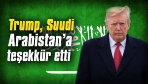 Trump, Suudi Arabistan'a teşekkür etti
