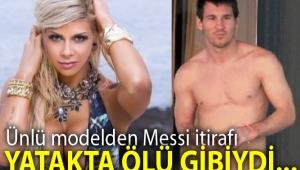 Ünlü modelden olay itiraf: Messi yatakta ölü gibiydi