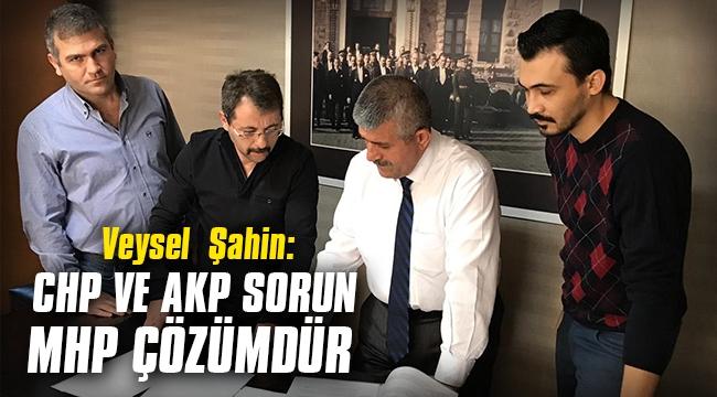 VeyselŞahin: CHP ve AKP Sorun, MHP Çözümdür