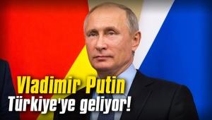 Vladimir Putin Türkiye'ye geliyor!