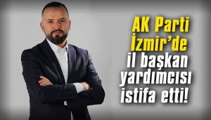 AK Parti İzmir'de il başkan yardımcısı istifa etti!