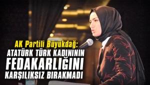 AK Partili Büyükdağ: Atatürk, Tük kadınının fedakarlığını karşılıksız bırakmadı