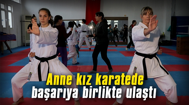 Anne kız karatede başarıya birlikte ulaştı
