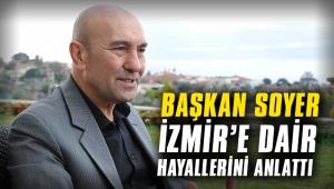 Başkan Soyer, İzmir'e dair hayallerini anlattı