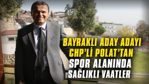 Bayraklı Aday Adayı CHP'li Polat'tan spor alanında 'sağlıklı' vaatler