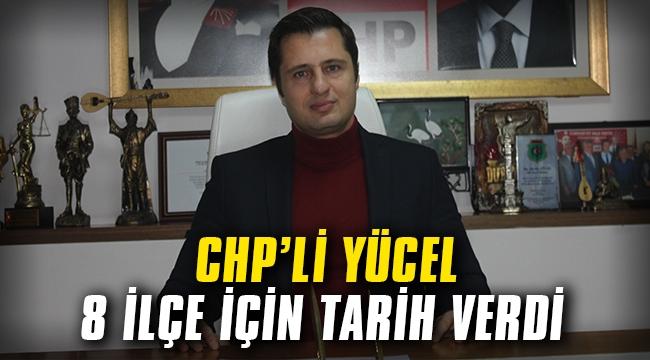 CHP'li Yücel 8 ilçe için tarih verdi