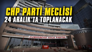 CHP Parti Meclisi 24 Aralık'ta toplanacak