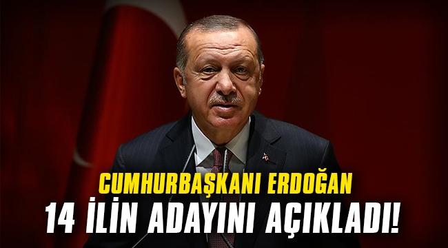 Cumhurbaşkanı Erdoğan 14 ilin adayını açıkladı!