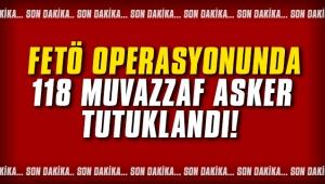 FETÖ operasyonunda 118 muvazzaf asker tutuklandı