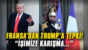 Fransa'dan Trump'a 'işimize karışma' tepkisi!