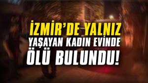 İzmir'de yalnız yaşayan kadın evinde ölü bulundu