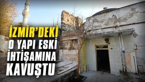 İzmir'deki o yapı eski ihtişamına kavuştu