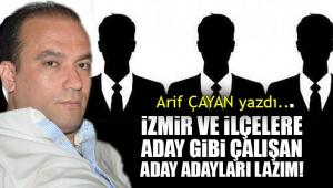 İzmir'e ve ilçelere aday gibi çalışan aday adayları lazım