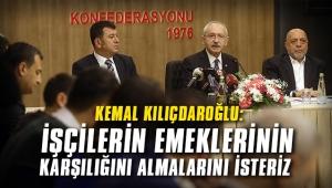 Kemal Kılıçdaroğlu: İşçilerin emeklerinin karşılığını almalarını isteriz