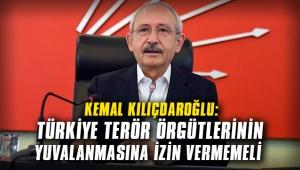 Kemal Kılıçdaroğlu: Türkiye terör örgütlerinin yuvalanmasına izin vermemeli