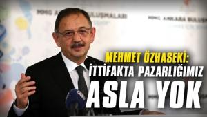 Mehmet Özhaseki: İttifakta pazarlığımız asla yok