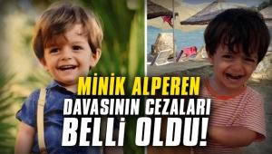 Minik Alperen'in ölümüne ilişkin zanlıların cezaları belli oldu!