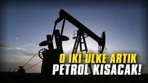 O iki ülke artık petrol kısacak