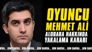 Oyuncu Mehmet Ali Alabora hakkında yakalama kararı