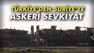 Türkiye'den Suriye'ye askeri sevkiyat