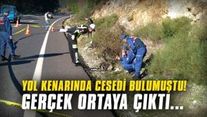 Yol kenarında cesedi bulunmuştu! Gerçek ortaya çıktı