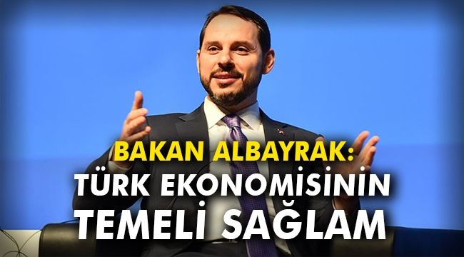 Bakan Berat Albayrak: Türk ekonomisinin temeli sağlam