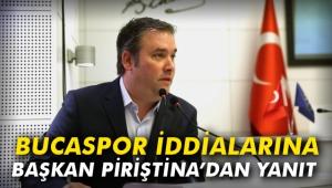 Bucaspor iddialarına Başkan Piriştina'dan yanıt