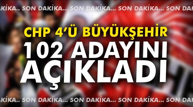 CHP, 4 büyükşehir 102 adayını daha açıkladı