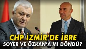 CHP İzmir'de ibre Soyer ve Özkan'a mı döndü?