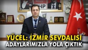 Deniz Yücel: İzmir sevdalısı adaylarımızla yola çıktık