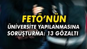 FETÖ'nün üniversite yapılanmasına soruşturma: 13 gözaltı