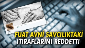 Fuat Avni savcılıktaki itiraflarını reddetti