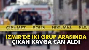 İzmir'de  iki grup arasında çıkan kavga can aldı