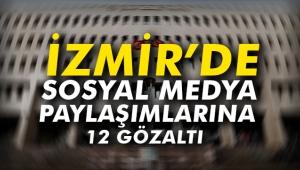 İzmir'de sosyal medya paylaşımlarına 12 gözaltı