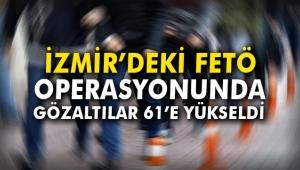 İzmir'deki FETÖ operasyonunda gözaltılar 61'e ulaştı