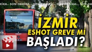İzmir ESHOT greve mi başladı?