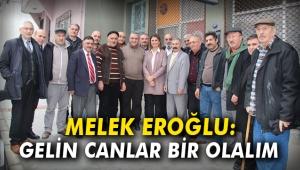 Melek Eroğlu: Gelin canlar bir olalım