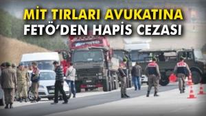 MİT tırları sanıklarının avukatına FETÖ'den hapis cezası