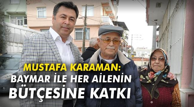 Mustafa Karaman: Baymar ile Bayraklı'da her ailenin bütçesine katkı