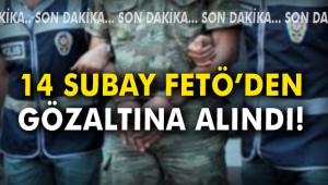 14 subay FETÖ'den gözaltına alındı!