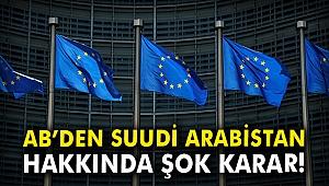 AB'den Suudi Arabistan hakkında şok karar!
