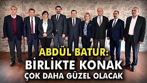 Abdül Batur: Birlikte Konak, çok daha güzel olacak