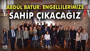 Abdül Batur: Engellilerimize sahip çıkacağız