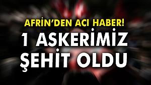 Afrin'den acı haber! 1 askerimiz şehit oldu