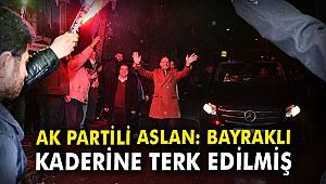 AK Partili Aslan: Bayraklı kaderine terk edilmiş