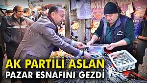 AK Partili Aslan pazar esnafını gezdi