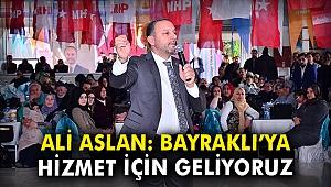 Ali Aslan: Bayraklı'ya hizmet için geliyoruz